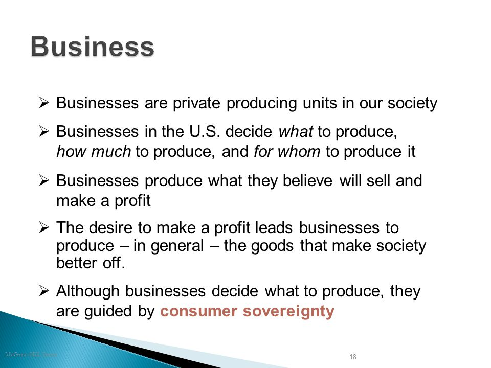 McGraw-Hill/Irwin 18  Businesses produce what they believe will sell and make a profit  Businesses in the U.S.