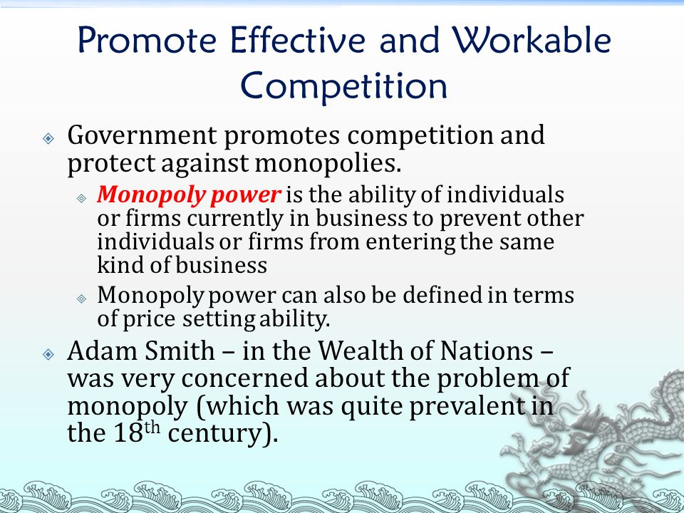 Promote Effective and Workable Competition  Government promotes competition and protect against monopolies.