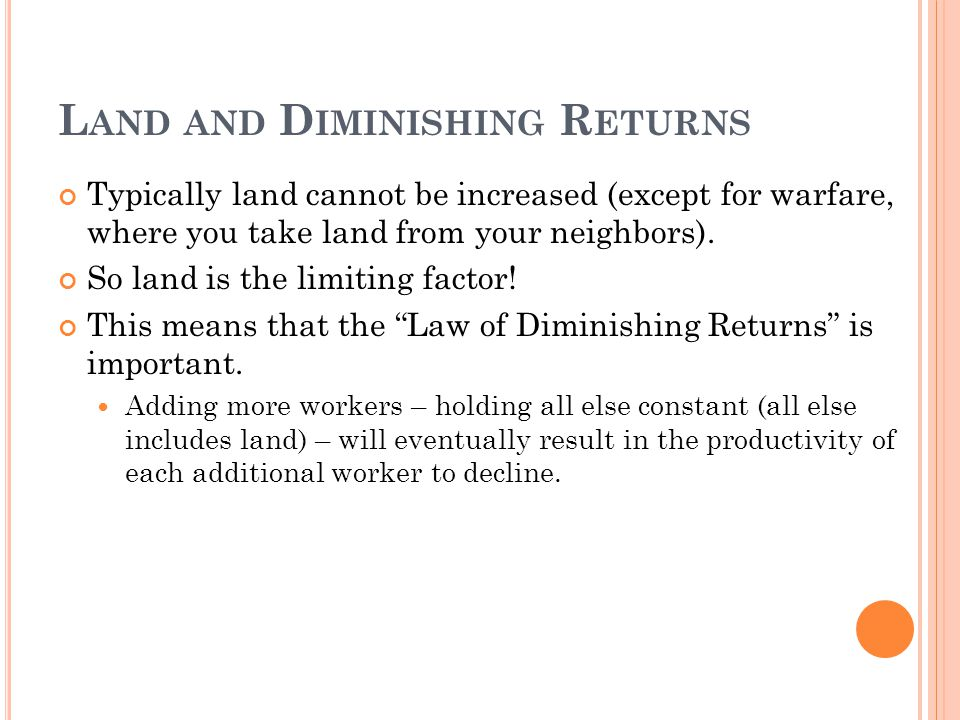 L AND AND D IMINISHING R ETURNS Typically land cannot be increased (except for warfare, where you take land from your neighbors).