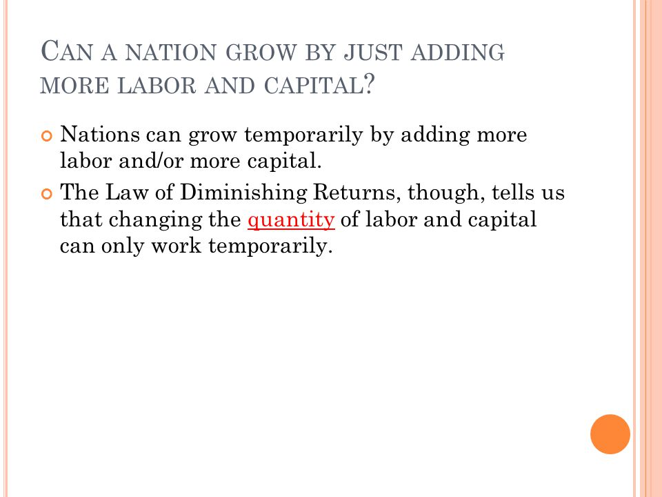 C AN A NATION GROW BY JUST ADDING MORE LABOR AND CAPITAL .
