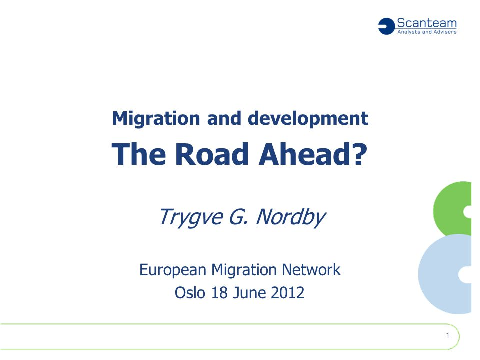 Migration and development The Road Ahead? Trygve G. Nordby European Migration Network Oslo 18 June 2012 1