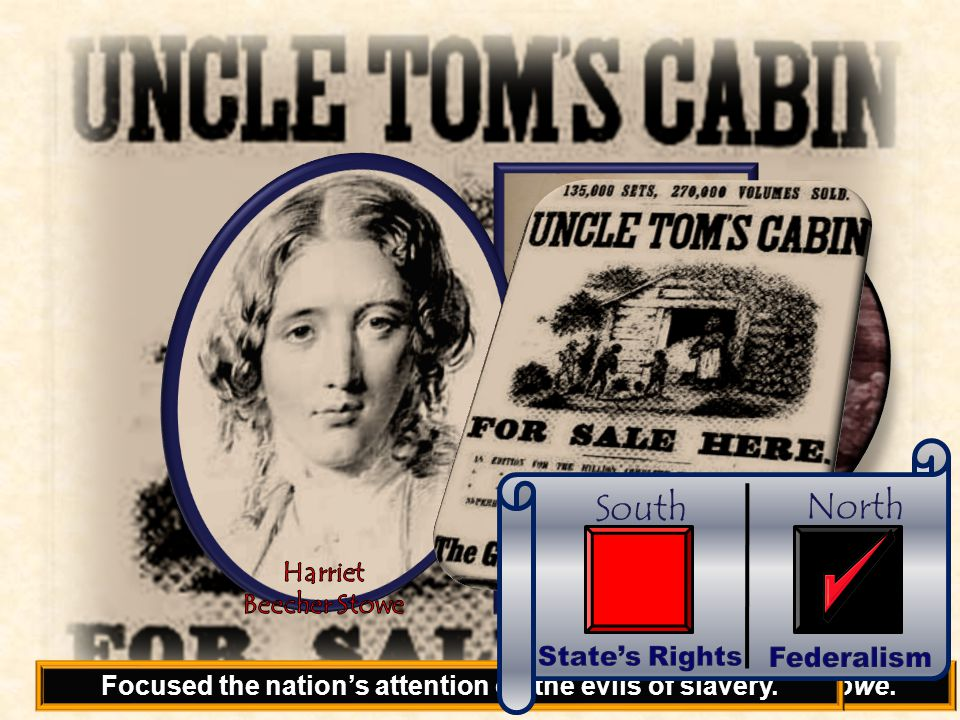 Uncle Tom's Cabin (1852) Written by the abolitionist Harriet Beecher Stowe.