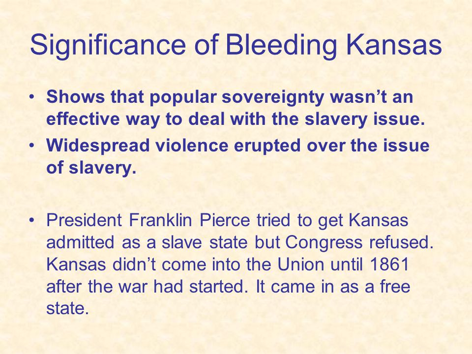 Bleeding Kansas Popular sovereignty led to violence in Kansas.