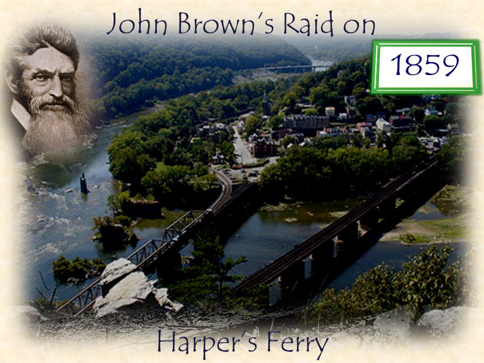 Brown's plan was to seize weapons from the Federal Arsenal at Harper's Ferry to start a Slave revolt in the South.