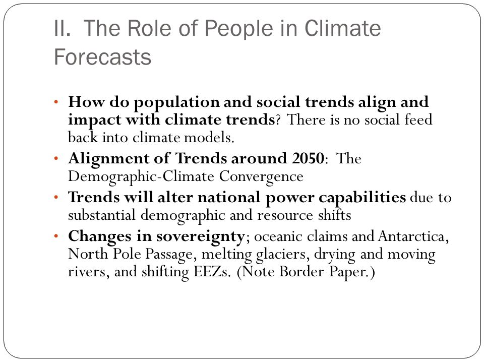 II. The Role of People in Climate Forecasts How do population and social trends align and impact with climate trends? There is no social feed back int