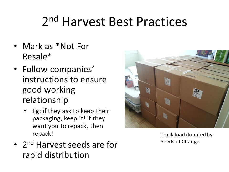 2 nd Harvest Best Practices Mark as *Not For Resale* Follow companies' instructions to ensure good working relationship Eg: if they ask to keep their packaging, keep it.