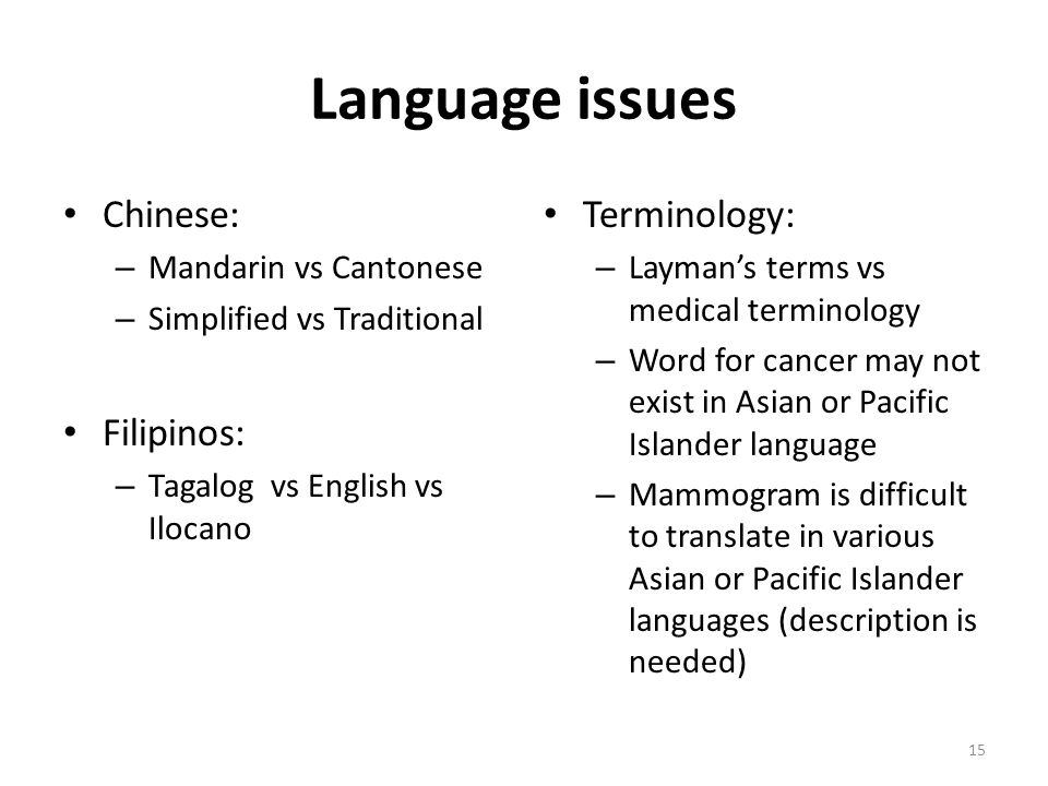 Language issues Chinese: – Mandarin vs Cantonese – Simplified vs Traditional Filipinos: – Tagalog vs English vs Ilocano Terminology: – Layman's terms