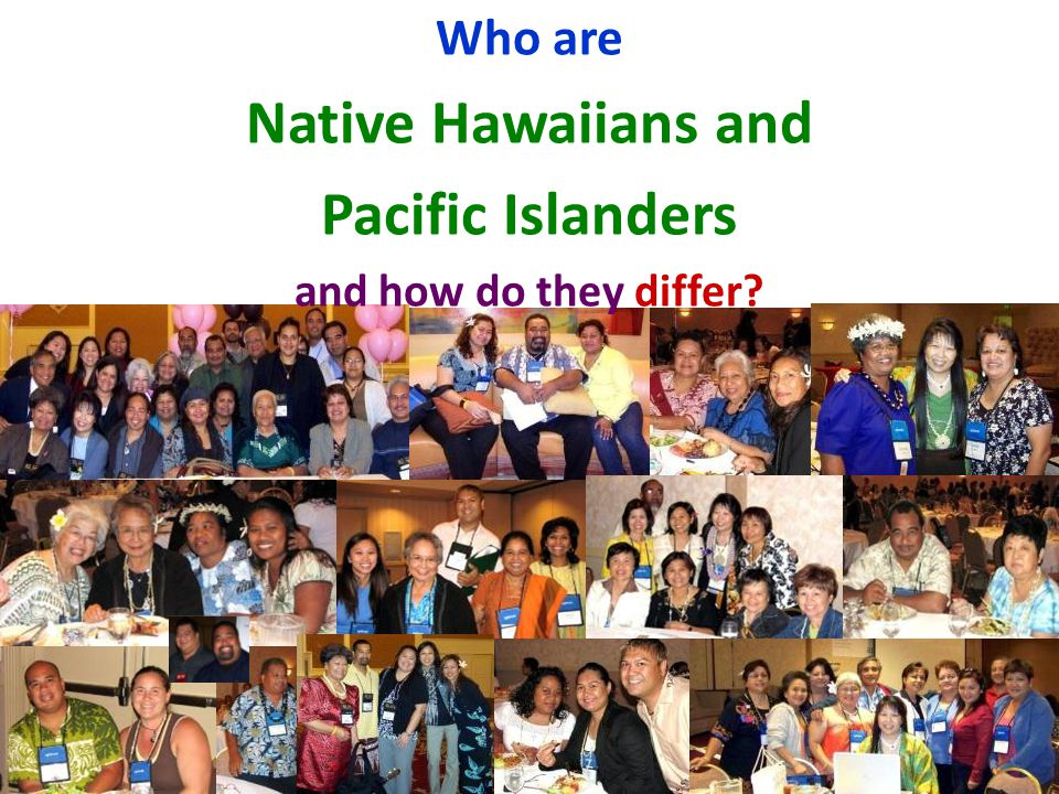 6 Who are Native Hawaiians and Pacific Islanders and how do they differ?