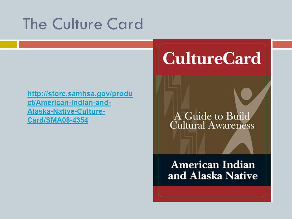 The Culture Card http://store.samhsa.gov/produ ct/American-Indian-and- Alaska-Native-Culture- Card/SMA08-4354