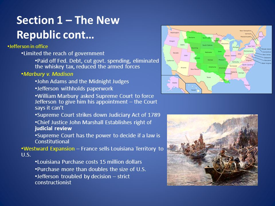 Section 1 – The New Republic cont… War of 1812 Madison becomes president in 1809 Britain and France at war, U.S.