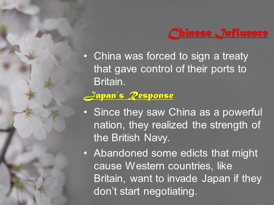 Chinese Influence China was forced to sign a treaty that gave control of their ports to Britain. Japan's Response Since they saw China as a powerful n