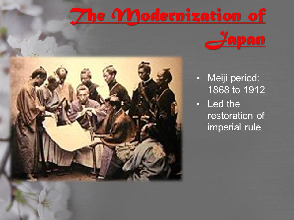 The Modernization of Japan Meiji period: 1868 to 1912 Led the restoration of imperial rule