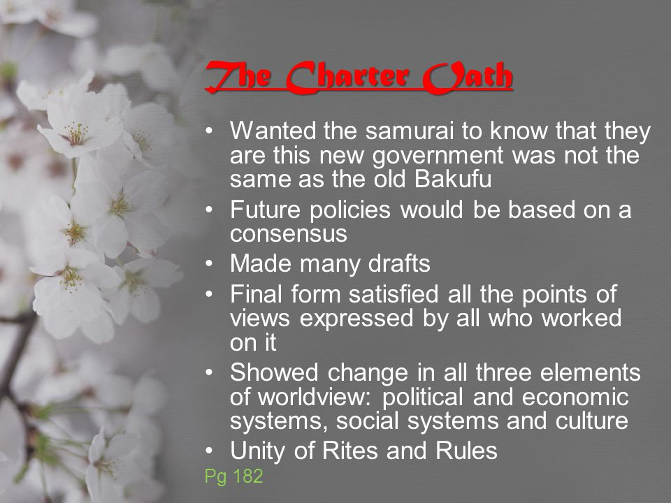 The Charter Oath Wanted the samurai to know that they are this new government was not the same as the old Bakufu Future policies would be based on a c