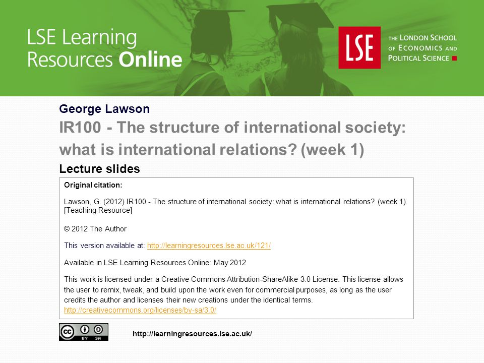 George Lawson IR100 - The structure of international society: what is international relations.