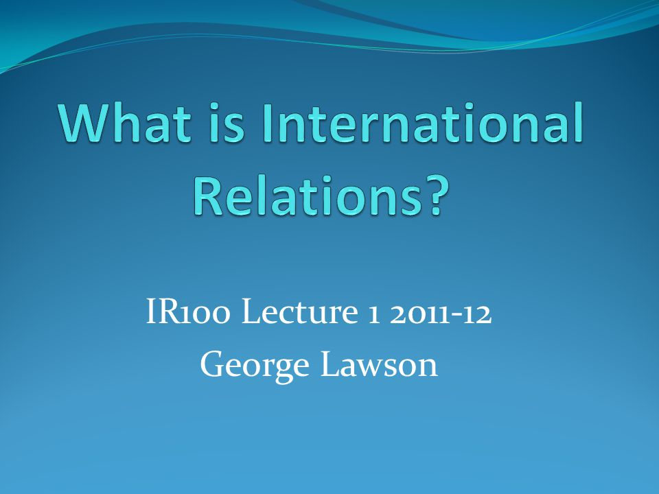 IR100 Lecture 1 2011-12 George Lawson