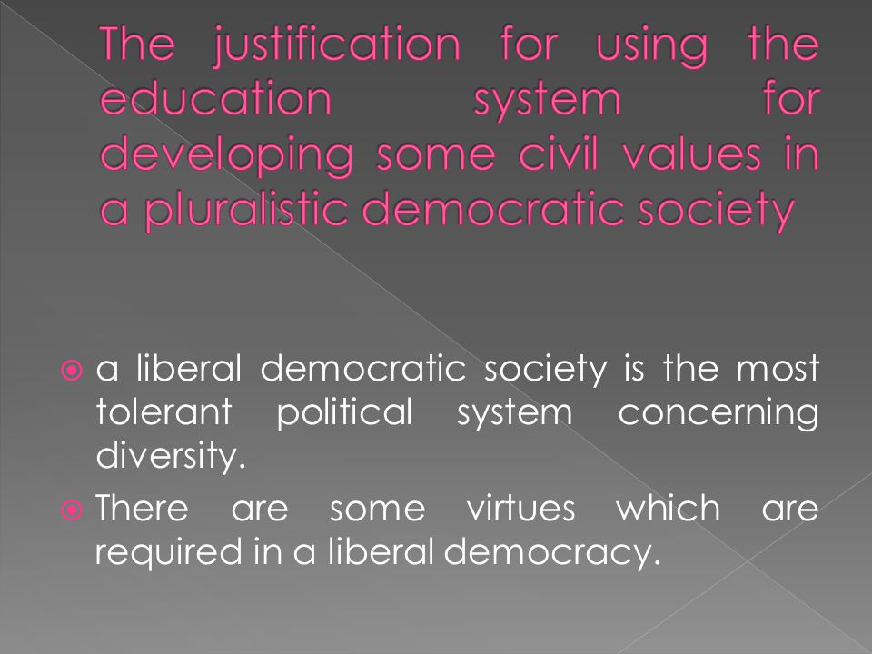  a liberal democratic society is the most tolerant political system concerning diversity.  There are some virtues which are required in a liberal de