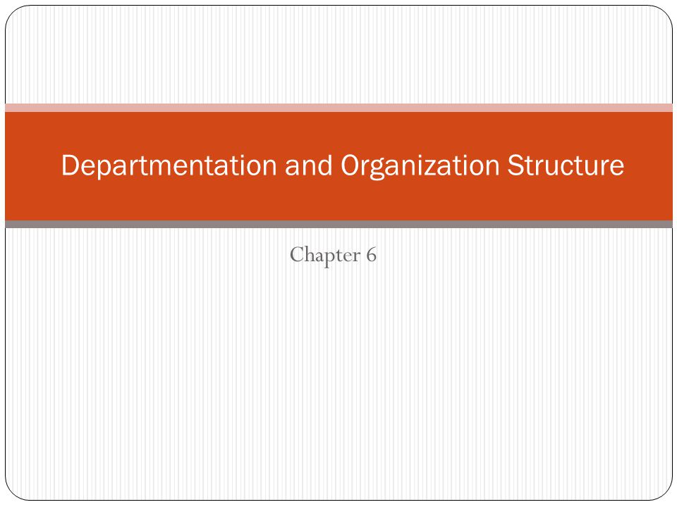 Chapter 6 Departmentation and Organization Structure