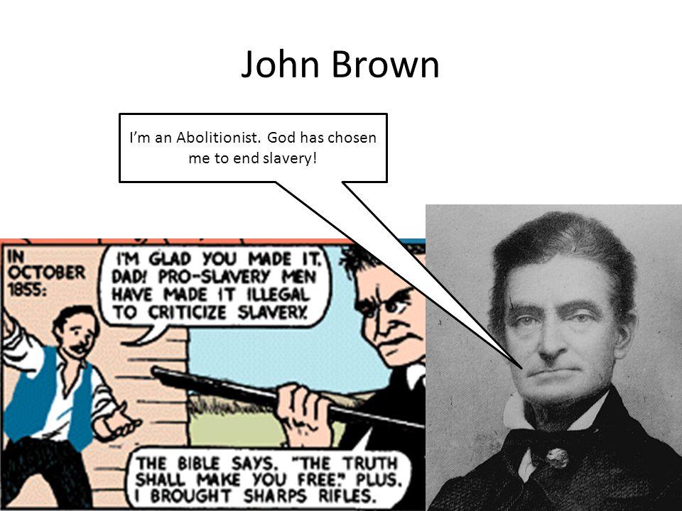 John Brown I'm an Abolitionist. God has chosen me to end slavery!