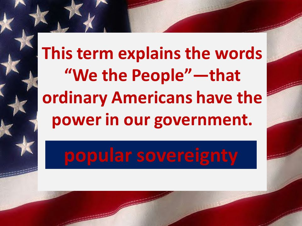 This term explains the words We the People —that ordinary Americans have the power in our government.