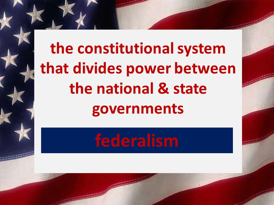 the constitutional system that divides power between the national & state governments federalism