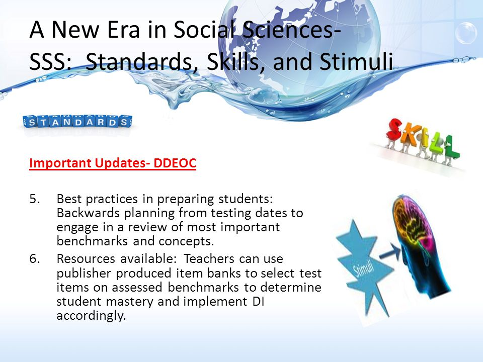 A New Era in Social Sciences- SSS: Standards, Skills, and Stimuli Important Updates- DDEOC 5.Best practices in preparing students: Backwards planning from testing dates to engage in a review of most important benchmarks and concepts.