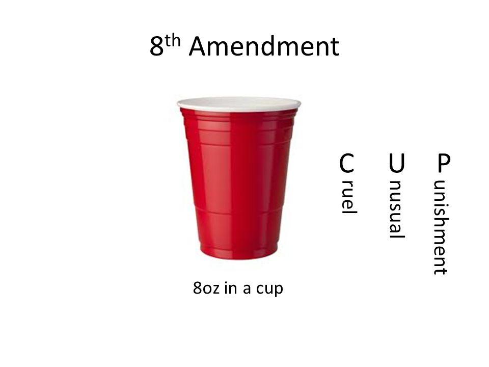 8 th Amendment 8oz in a cup CUPCUP ruelnusual unishment