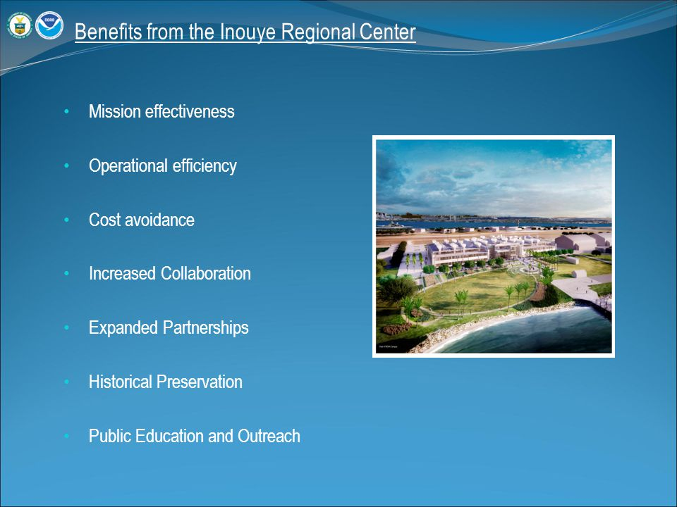 Benefits from the Inouye Regional Center Mission effectiveness Operational efficiency Cost avoidance Increased Collaboration Expanded Partnerships His