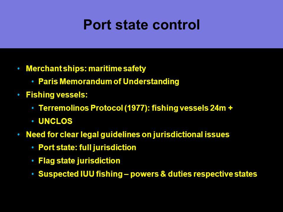 Port state control Merchant ships: maritime safety Paris Memorandum of Understanding Fishing vessels: Terremolinos Protocol (1977): fishing vessels 24
