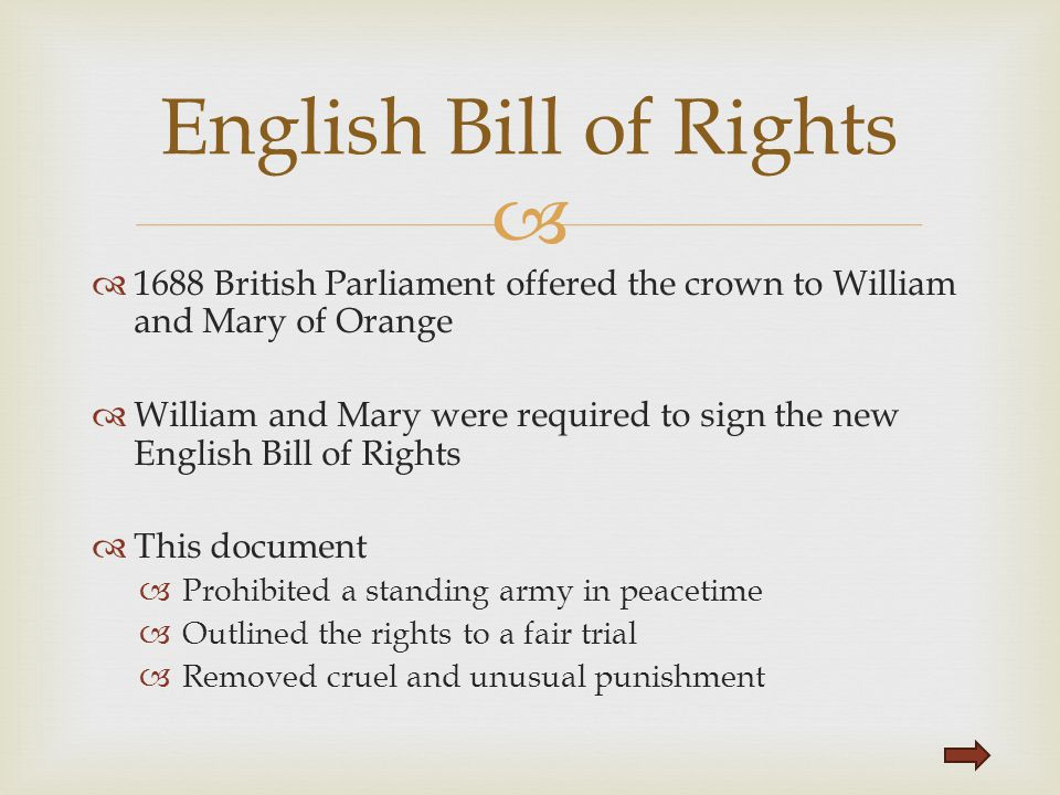   1688 British Parliament offered the crown to William and Mary of Orange  William and Mary were required to sign the new English Bill of Rights 