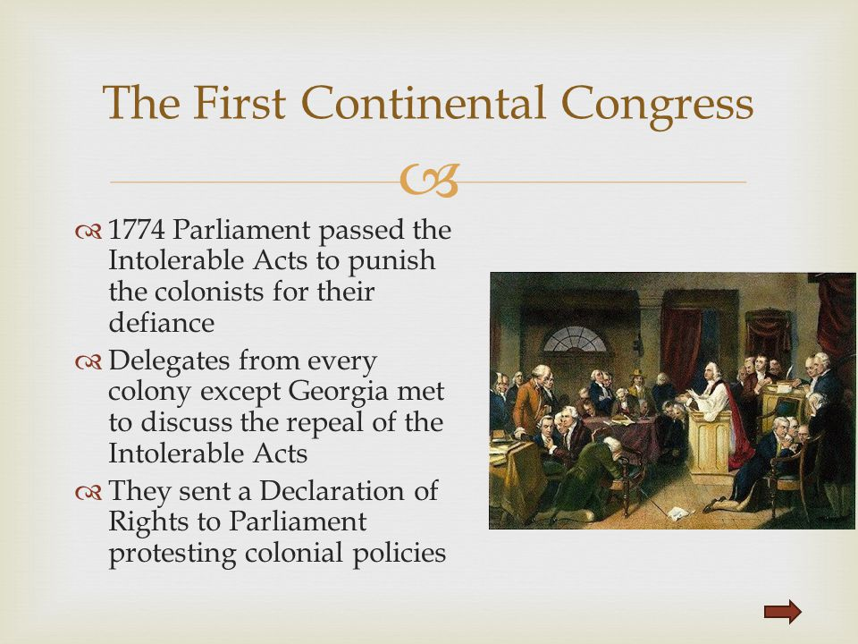   1774 Parliament passed the Intolerable Acts to punish the colonists for their defiance  Delegates from every colony except Georgia met to discuss