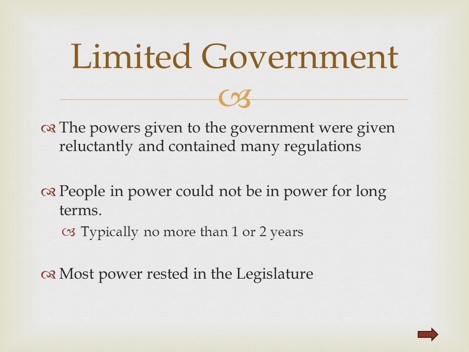   The powers given to the government were given reluctantly and contained many regulations  People in power could not be in power for long terms. 