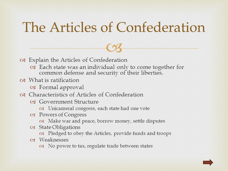   Explain the Articles of Confederation  Each state was an individual only to come together for common defense and security of their liberties.  W