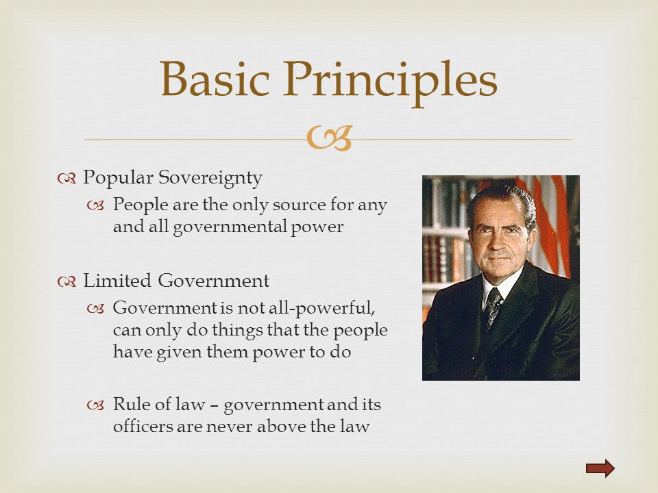   Popular Sovereignty  People are the only source for any and all governmental power  Limited Government  Government is not all-powerful, can onl