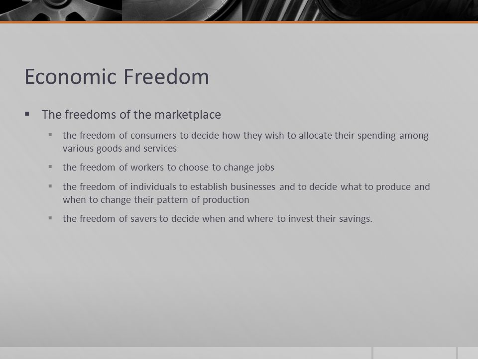Economic Freedom  The freedoms of the marketplace  the freedom of consumers to decide how they wish to allocate their spending among various goods a