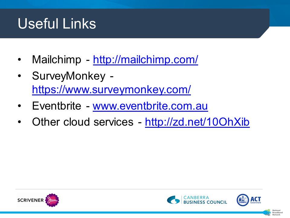 Useful Links Mailchimp - http://mailchimp.com/http://mailchimp.com/ SurveyMonkey - https://www.surveymonkey.com/ https://www.surveymonkey.com/ Eventbrite - www.eventbrite.com.auwww.eventbrite.com.au Other cloud services - http://zd.net/10OhXibhttp://zd.net/10OhXib