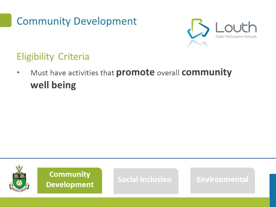 Community Development Eligibility Criteria Must have activities that promote overall community well being Community Development Social InclusionEnviro