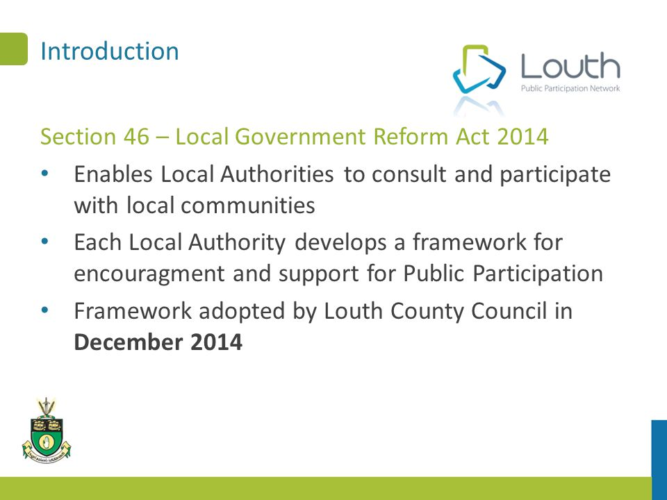 Introduction Section 46 – Local Government Reform Act 2014 Enables Local Authorities to consult and participate with local communities Each Local Auth