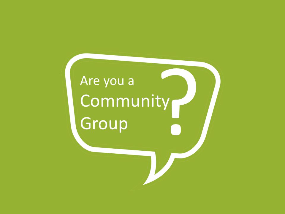 Are you a Community Group ?