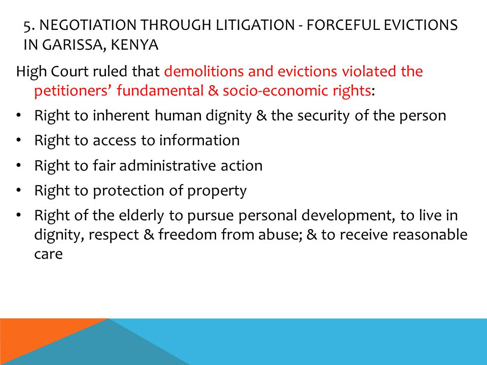 5. NEGOTIATION THROUGH LITIGATION - FORCEFUL EVICTIONS IN GARISSA, KENYA High Court ruled that demolitions and evictions violated the petitioners' fun