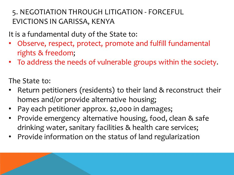 5. NEGOTIATION THROUGH LITIGATION - FORCEFUL EVICTIONS IN GARISSA, KENYA It is a fundamental duty of the State to: Observe, respect, protect, promote