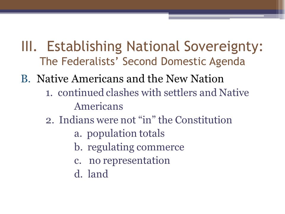 III. Establishing National Sovereignty: The Federalists' Second Domestic Agenda B.Native Americans and the New Nation 1. continued clashes with settle