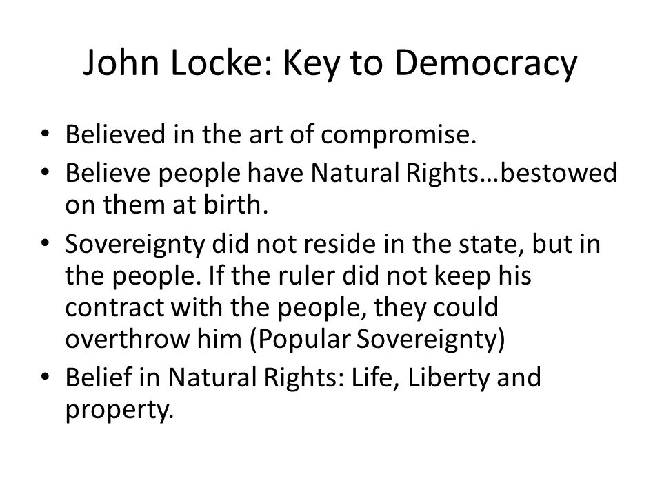 John Locke: Key to Democracy Believed in the art of compromise.