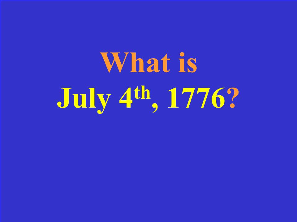 Date of the Declaration of Independence.