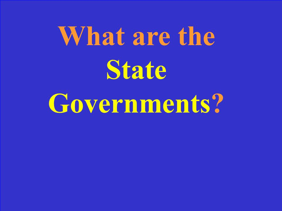 What are the State Governments?