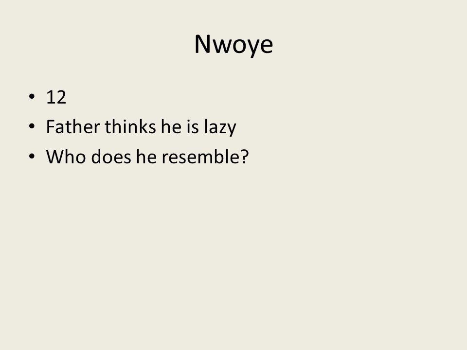 Nwoye 12 Father thinks he is lazy Who does he resemble