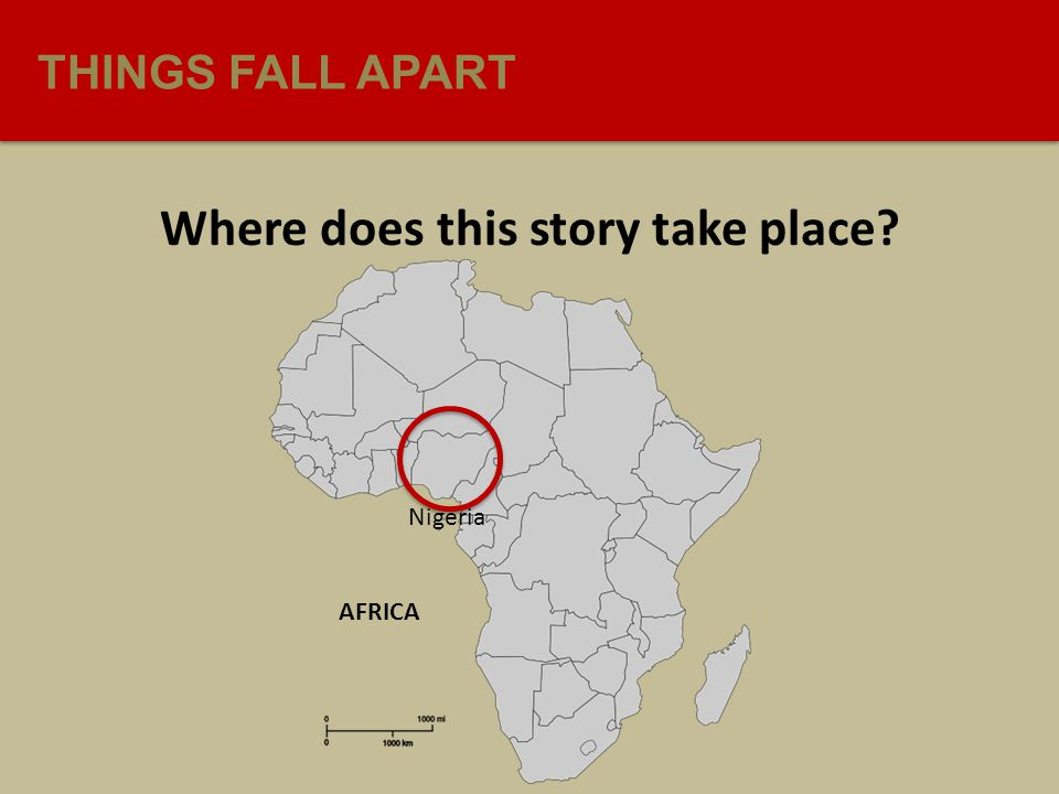 THINGS FALL APART Where does this story take place? AFRICA Nigeria
