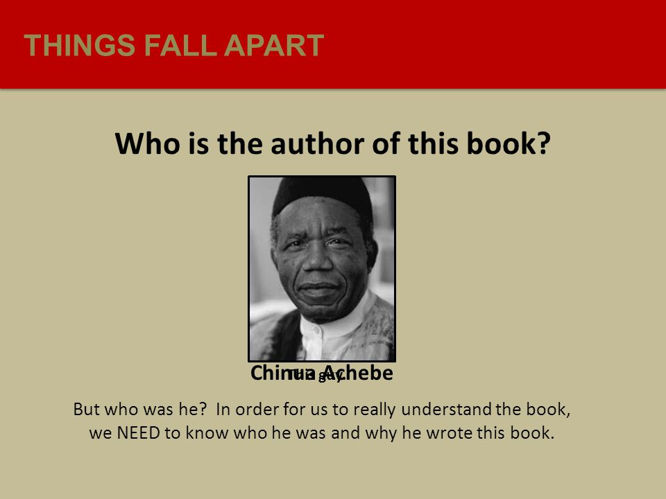 THINGS FALL APART Who is the author of this book. This guy.