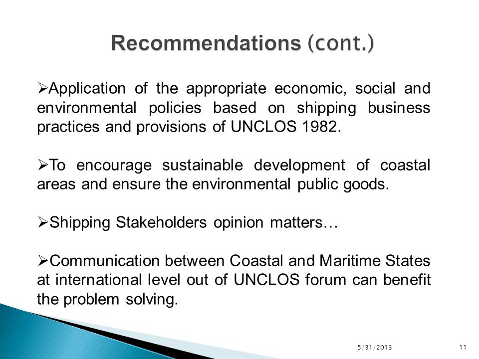 5/31/2013 11  Application of the appropriate economic, social and environmental policies based on shipping business practices and provisions of UNCLOS 1982.