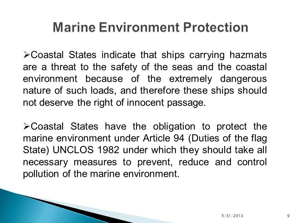 5/31/2013 10  Regional Agreements to set standards for the transport of hazmats by ships  Sea lanes determination could help to resolve the conflict between the States and the obligation to protect the marine environment  INF Code Amendments  Self – Regulation - The Pigovian Taxes - Coasian bargains