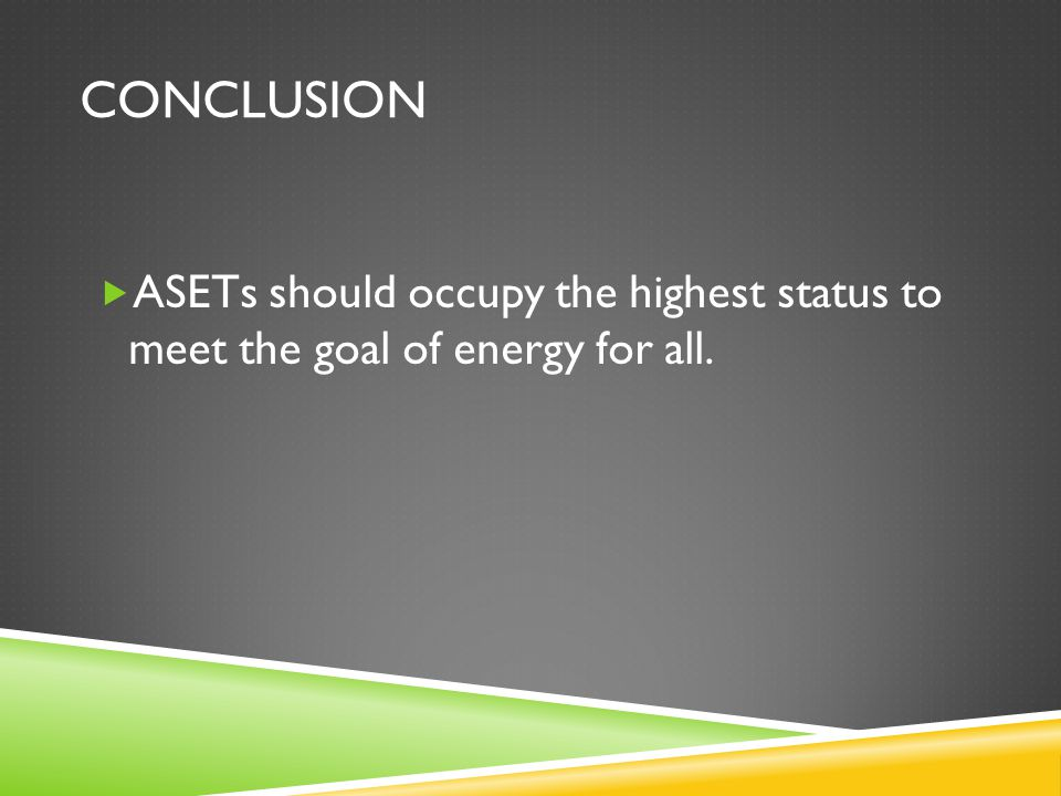 CONCLUSION  ASETs should occupy the highest status to meet the goal of energy for all.